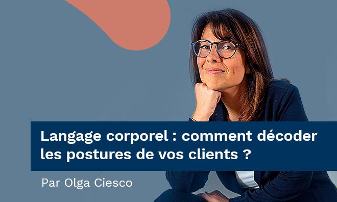 Langage corporel : Comment décoder les postures de vos clients ? par Olga Ciesco